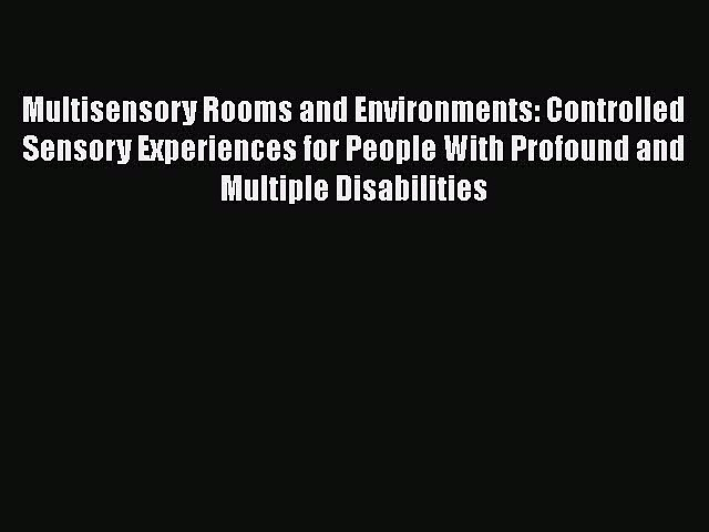 [PDF] Multisensory Rooms and Environments: Controlled Sensory Experiences for People With Profound