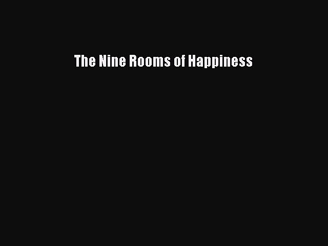 [PDF] The Nine Rooms of Happiness [Read] Online