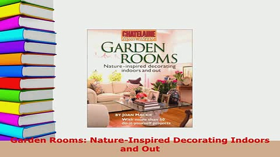 PDF  Garden Rooms NatureInspired Decorating Indoors and Out Read Online