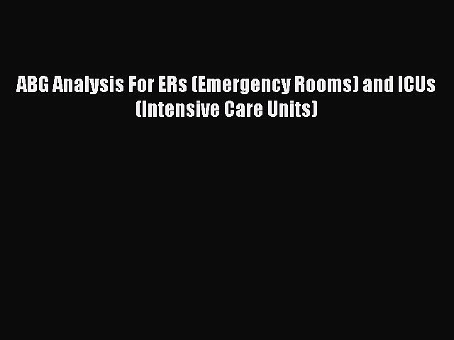 Download ABG Analysis For ERs (Emergency Rooms) and ICUs (Intensive Care Units) PDF Online