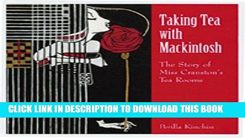 [PDF] Taking Tea with Mackintosh: The Story of Miss Cranston s Tea Rooms Full Collection