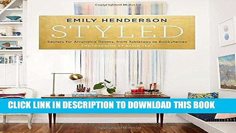 Ebook Styled: Secrets for Arranging Rooms, from Tabletops to Bookshelves Free Read