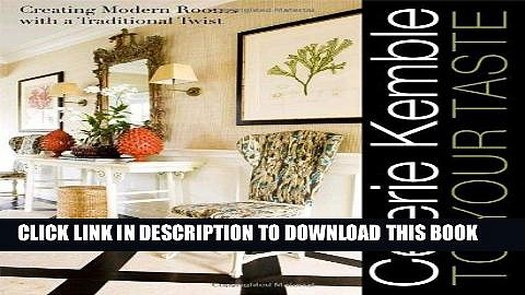 [PDF] Celerie Kemble: To Your Taste: Creating Modern Rooms with a Traditional Twist Full Online