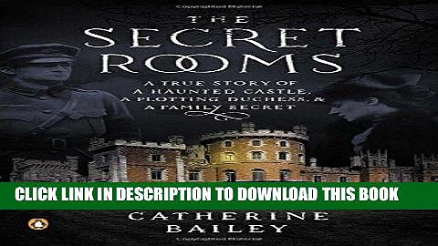 Books The Secret Rooms: A True Story of a Haunted Castle, a Plotting Duchess, and a Family Secret