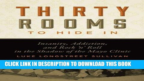 [READ] EBOOK Thirty Rooms to Hide In: Insanity, Addiction, and Rock 'n' Roll in the Shadow of