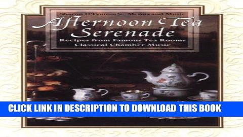 Best Seller Afternoon Tea Serenade: Recipes from Famous Tea Rooms Classical Chamber Music [With CD