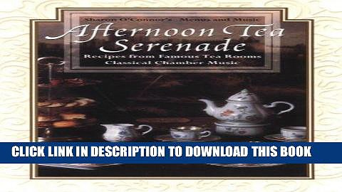 Ebook Afternoon Tea Serenade: Recipes from Famous Tea Rooms Classical Chamber Music [With CD