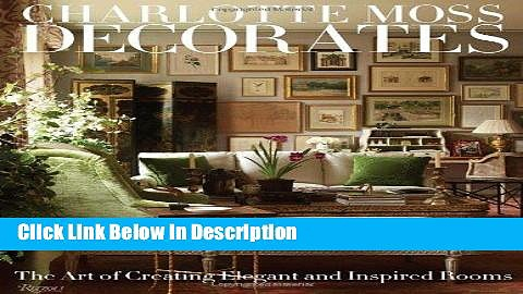 PDF Charlotte Moss Decorates: The Art of Creating Elegant and Inspired Rooms Audiobook Online free
