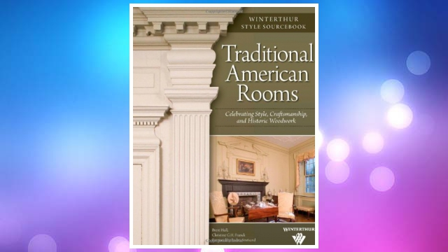 Download PDF Traditional American Rooms (Winterthur Style Sourcebook): Celebrating Style, Craftsmanship, and Historic Woodwork FREE
